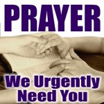 Urgent - We Need Your Help - Prayer & Or Fasting