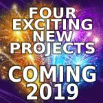Exciting New Project Coming 2019 - 4 New Books + More